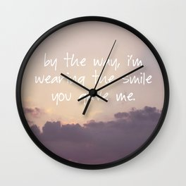 i'm wearing the smile you gave me Wall Clock