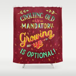 Growing Old/Growing Up Shower Curtain