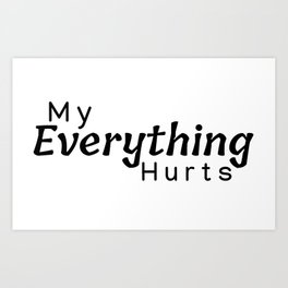 My Everything Hurts   Chronic Pain Art Print