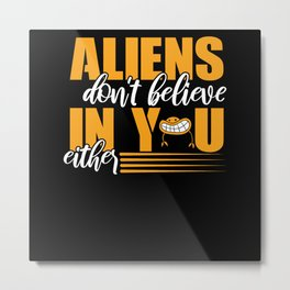 Aliens dont belive in you ether Metal Print