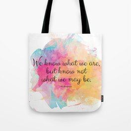 We know what we are, but know not what we may be.' Shakespeare quote Tote Bag