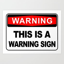 Warning Sign, This is a warning sign Art Print