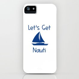 Let's Get Nauti Lake and Ocean Travel iPhone Case