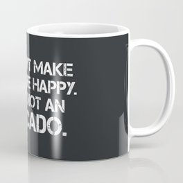 You can't make everyone happy. You are not an avocado. Coffee Mug