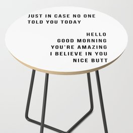 Just In Case No One Told You Today Hello Good Morning You're Amazing I Belive In You Nice Butt Minimal Side Table