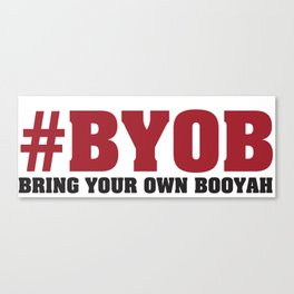 #BYOB - Bring Your Own Booyah Canvas Print