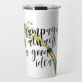Champagne Is Always A Good Idea, Champagne Print, Champagne Poster Travel Mug