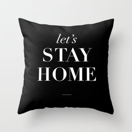Let's Stay Home black and white typography poster black-white design home decor bedroom wall art Throw Pillow