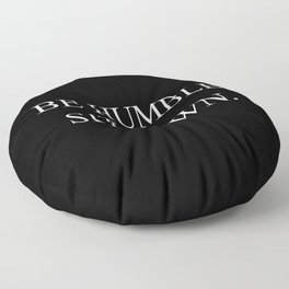Be Humble. Sit Down. Floor Pillow