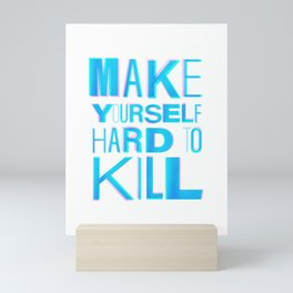 Make Yourself Hard to Kill Mini Art Print