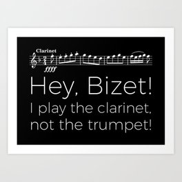 Hey Bizet! I play the clarinet, not the trumpet! (black) Art Print