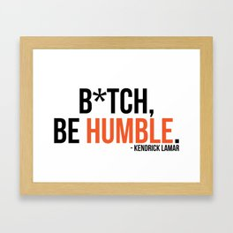 Be Humble. Framed Art Print