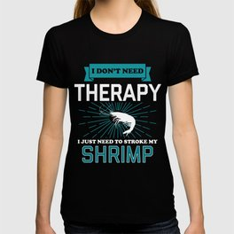 I Dont Need Therapy - SHRIMPS T-shirt