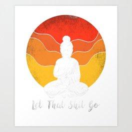 Let That Shit Go Buddha. Art Print