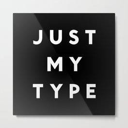 Just My Type Metal Print