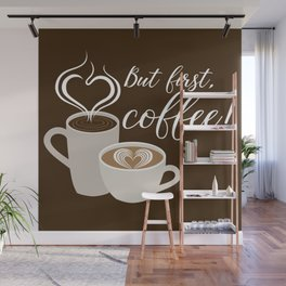 But first, Coffee! Wall Mural