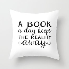 Book a day keeps reality away - black Throw Pillow