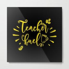 Coffee Teacher Fuel Funny Gift Education Humor Metal Print