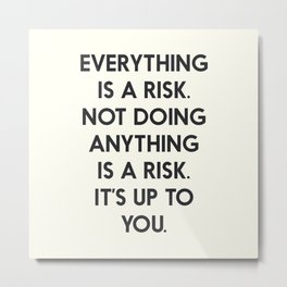 Take risks, grab the chance, carpe diem, inspirational quote, everything is a risk Metal Print