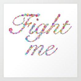 Fight Me Flowers Art Print