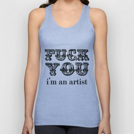 Fuck you I'm an artist Unisex Tank Top