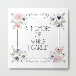 In Memory of When I Cared - white version Metal Print
