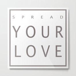 Spread Your Love Metal Print