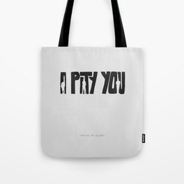 I Pity You -Paths of Glory Tote Bag