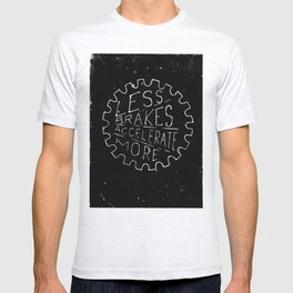 Less Brakes Accelerate More  T-shirt