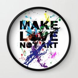 make love not art Wall Clock
