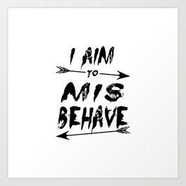 I aim to mis behave Art Print