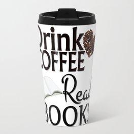 Drink Coffee Read Books Travel Mug