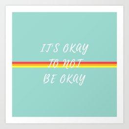 IT'S OKAY TO NOT BE OKAY Art Print