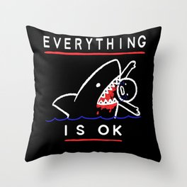 Shark Saying- Everything Is Ok Throw Pillow