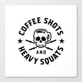 Coffee Shots And Heavy Squats v2 Canvas Print