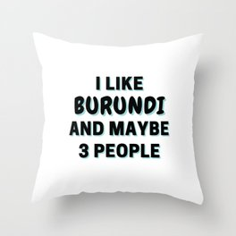 I Like Burundi And Maybe 3 People Throw Pillow
