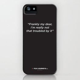 Film Journeys Misquotes: Frankly My Dear, I'm Really Not That Troubled By It iPhone Case