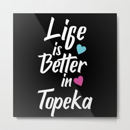 Life Is Better In Topeka USA Pride Metal Print