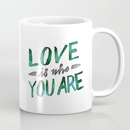 Love is Who You Are (green watercolor) Coffee Mug