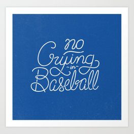 No Crying in Baseball Art Print