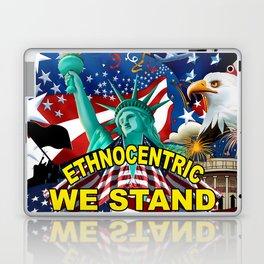 America! Ethnocentric We Stand Laptop & iPad Skin