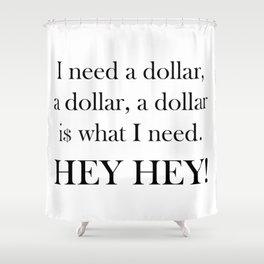 I Need a Dollar Lyrics Shower Curtain