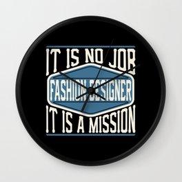 Fashion Designer  - It Is No Job, It Is A Mission Wall Clock