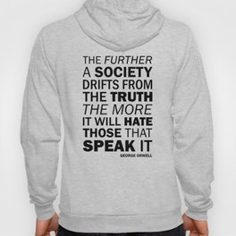 The further a society drifts from the truth, the more it will hate those who speak it. George Orwell Hoody