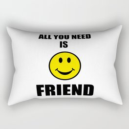 All you need is friend Rectangular Pillow