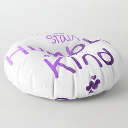 Always Stay Humble and Kind Floor Pillow