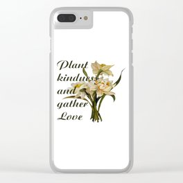 Plant Kindness and Gather Love Proverb With Daffodils Clear iPhone Case