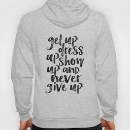 MOTIVATIONAL WALL ART, Get Up Dress Up Show Up And Never Give Up,Inspirational Quote,Home Decor,Offi Hoody