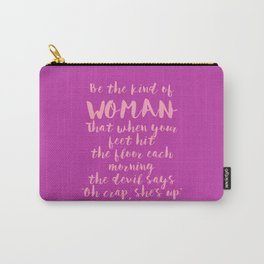 Be The Kind Of Woman That... - Fuchsia Pink Carry-All Pouch