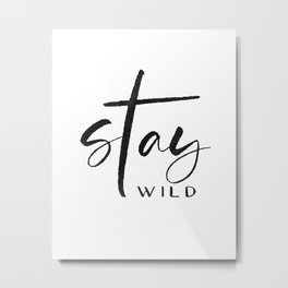 stay wild print,stay wild my child,kids room decor,baby print,sarcasm quote,funny print Metal Print
